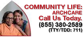 Community life, ArchCare, call us today 855-380-2589